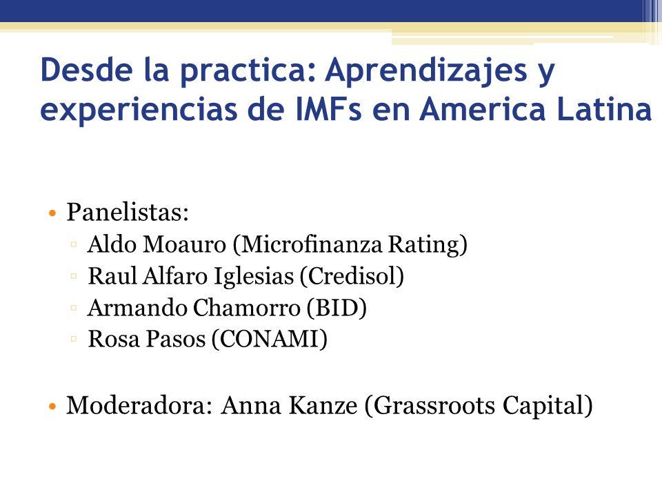 Desde la practica: Aprendizajes y experiencias de IMFs en America Latina Panelistas: Aldo Moauro (Microfinanza Rating) Raul Alfaro Iglesias (Credisol)