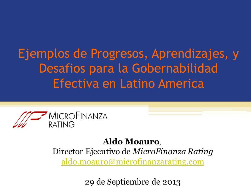 Ejemplos de Progresos, Aprendizajes, y Desafios para la Gobernabilidad Efectiva en Latino America Aldo Moauro, Director Ejecutivo de MicroFinanza Rati