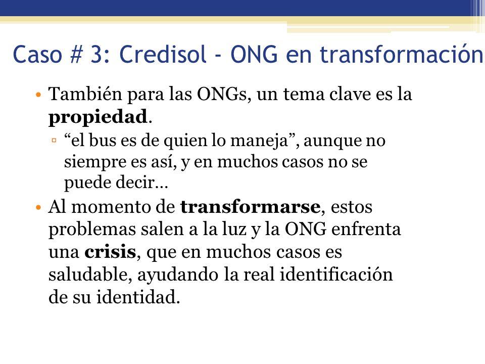 Caso # 3: Credisol - ONG en transformación También para las ONGs, un tema clave es la propiedad. el bus es de quien lo maneja, aunque no siempre es as