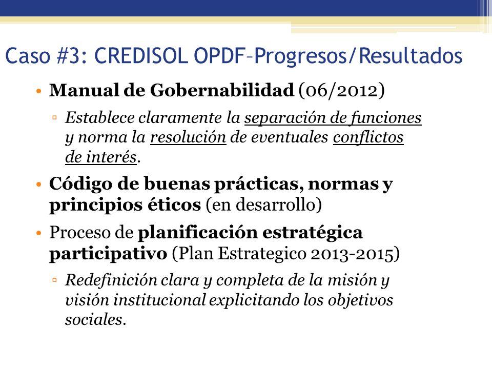 Caso #3: CREDISOL OPDF–Progresos/Resultados Manual de Gobernabilidad (06/2012) Establece claramente la separación de funciones y norma la resolución d