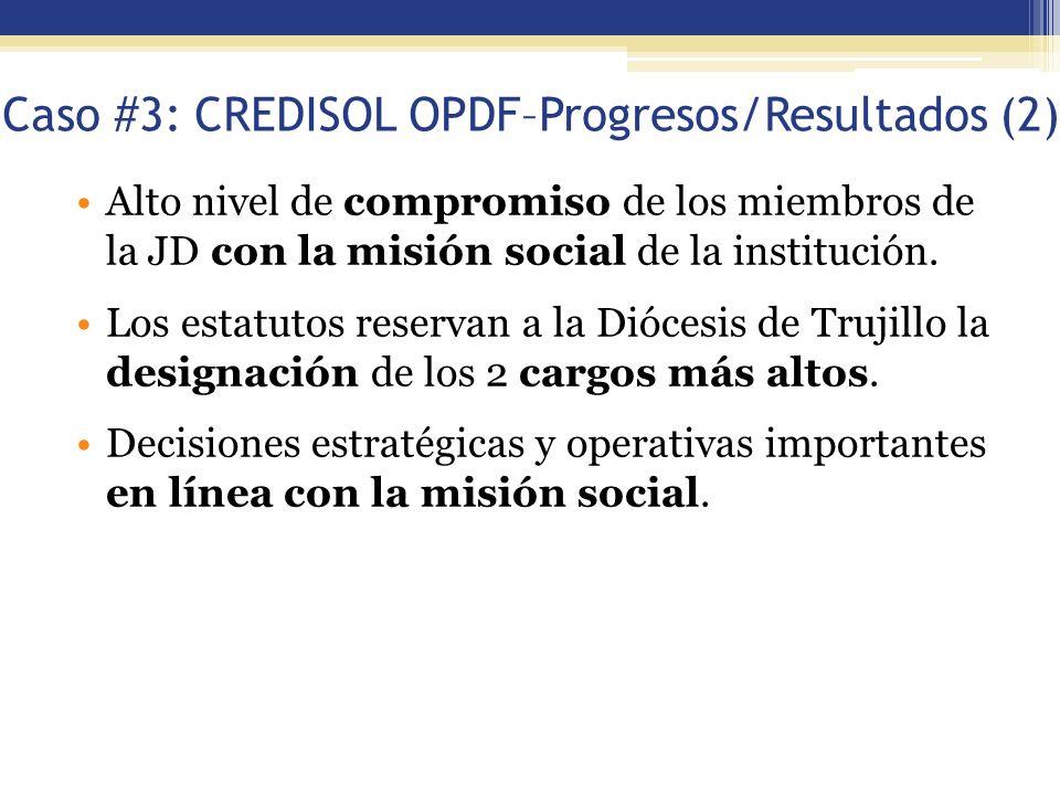 Caso #3: CREDISOL OPDF–Progresos/Resultados (2) Alto nivel de compromiso de los miembros de la JD con la misión social de la institución. Los estatuto