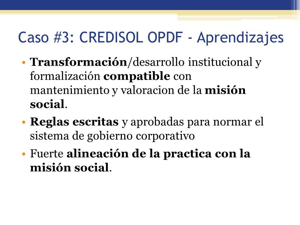 Caso #3: CREDISOL OPDF - Aprendizajes Transformación/desarrollo institucional y formalización compatible con mantenimiento y valoracion de la misión s