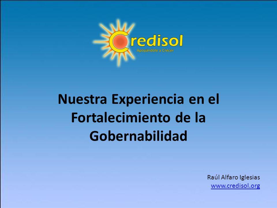 Nuestra Experiencia en el Fortalecimiento de la Gobernabilidad Raúl Alfaro Iglesias www.credisol.org