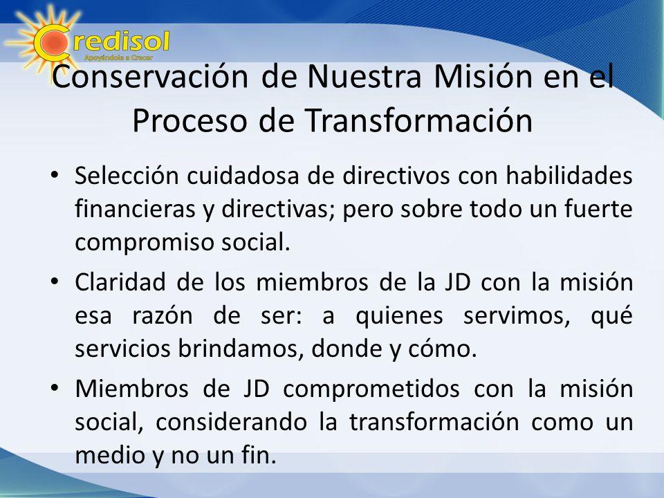 Conservación de Nuestra Misión en el Proceso de Transformación Selección cuidadosa de directivos con habilidades financieras y directivas; pero sobre