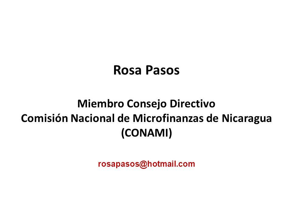 Rosa Pasos Miembro Consejo Directivo Comisión Nacional de Microfinanzas de Nicaragua (CONAMI) rosapasos@hotmail.com