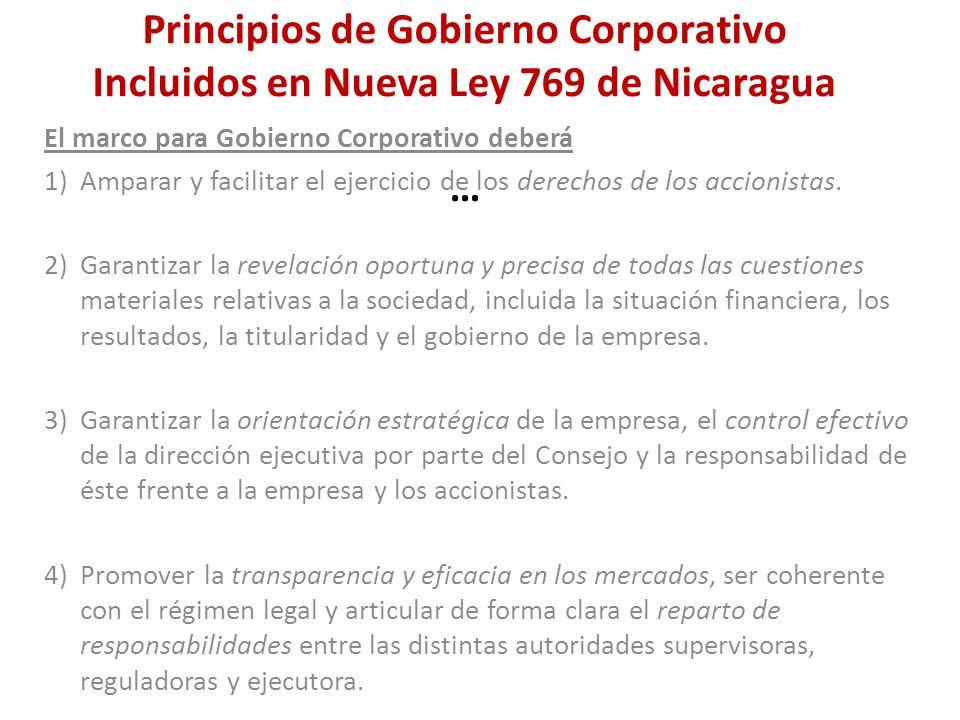 Principios de Gobierno Corporativo Incluidos en Nueva Ley 769 de Nicaragua … El marco para Gobierno Corporativo deberá 1)Amparar y facilitar el ejerci