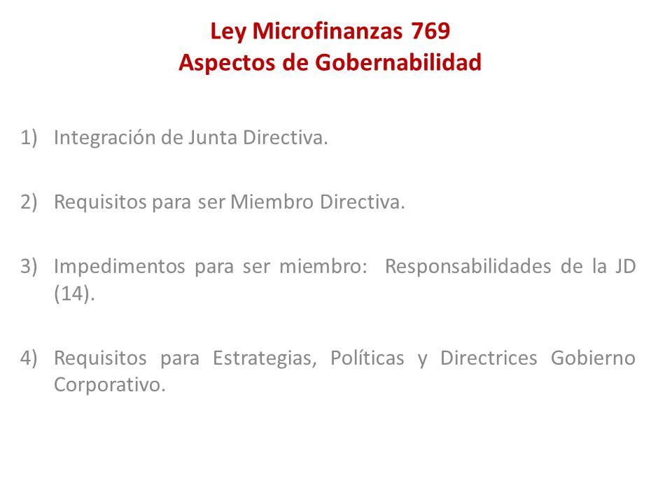 Ley Microfinanzas 769 Aspectos de Gobernabilidad 1)Integración de Junta Directiva. 2)Requisitos para ser Miembro Directiva. 3)Impedimentos para ser mi