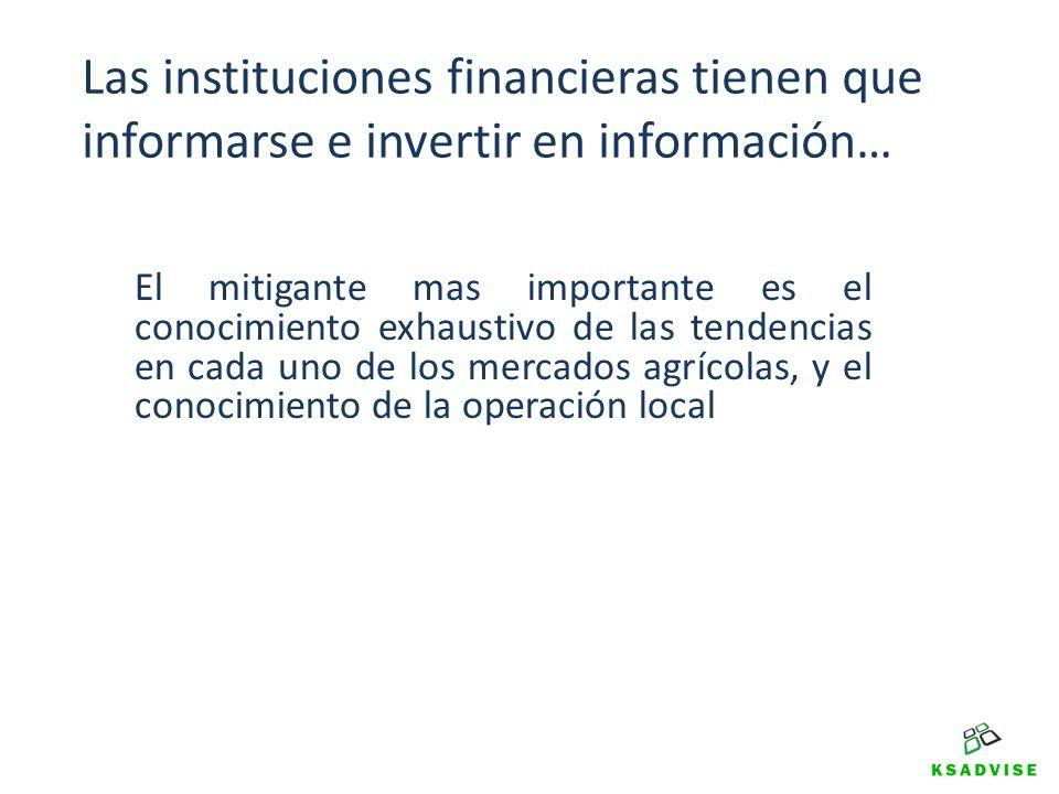 Las instituciones financieras tienen que informarse e invertir en información… El mitigante mas importante es el conocimiento exhaustivo de las tenden