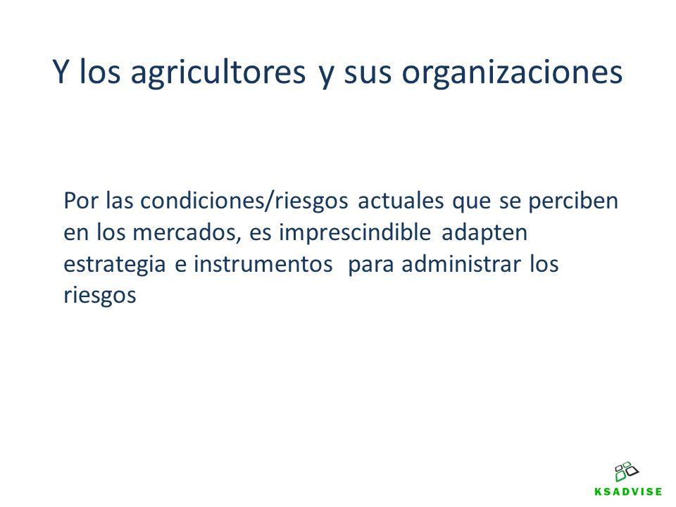 Y los agricultores y sus organizaciones Por las condiciones/riesgos actuales que se perciben en los mercados, es imprescindible adapten estrategia e i
