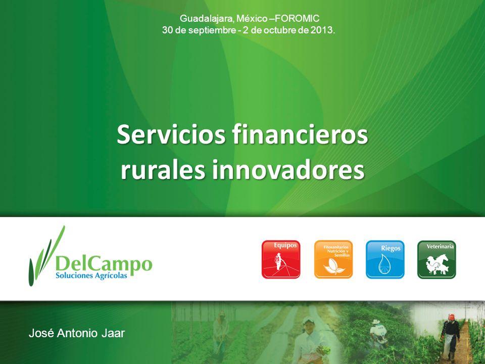 Servicios financieros rurales innovadores Guadalajara, México –FOROMIC 30 de septiembre - 2 de octubre de 2013.