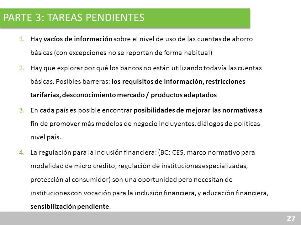 27 PARTE 3: TAREAS PENDIENTES 1.Hay vacíos de información sobre el nivel de uso de las cuentas de ahorro básicas (con excepciones no se reportan de fo