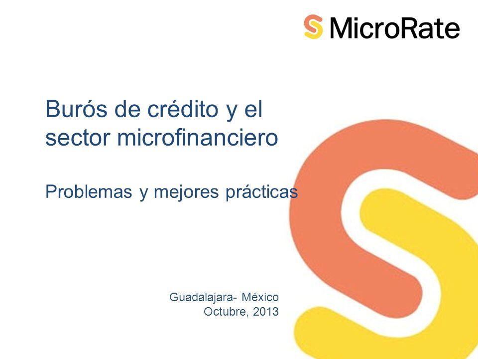 Burós de crédito y el sector microfinanciero Problemas y mejores prácticas Guadalajara- México Octubre, 2013