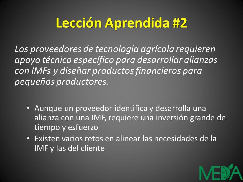 Lección Aprendida #2 Los proveedores de tecnología agrícola requieren apoyo técnico específico para desarrollar alianzas con IMFs y diseñar productos