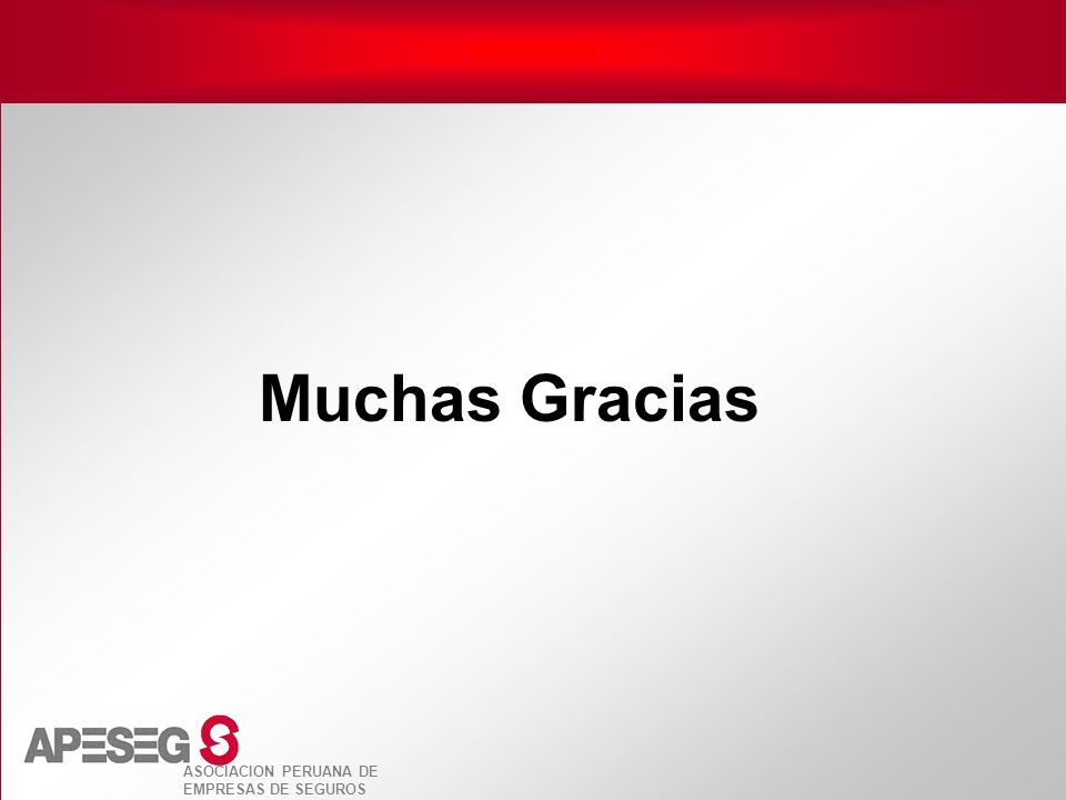 ASOCIACION PERUANA DE EMPRESAS DE SEGUROS Muchas Gracias