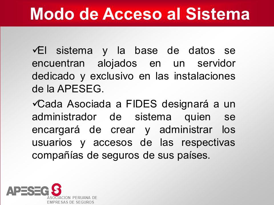ASOCIACION PERUANA DE EMPRESAS DE SEGUROS Modo de Acceso al Sistema El sistema y la base de datos se encuentran alojados en un servidor dedicado y exc