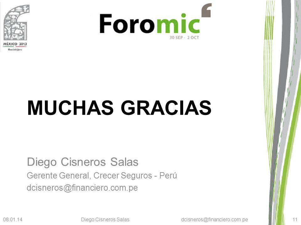 MUCHAS GRACIAS Diego Cisneros Salas Gerente General, Crecer Seguros - Perú dcisneros@financiero.com.pe 08.01.14Diego Cisneros Salas dcisneros@financie
