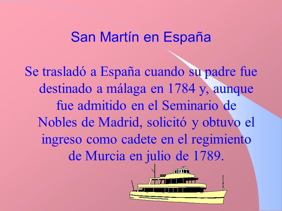 San Martín en España Se trasladó a España cuando su padre fue destinado a málaga en 1784 y, aunque fue admitido en el Seminario de Nobles de Madrid, s