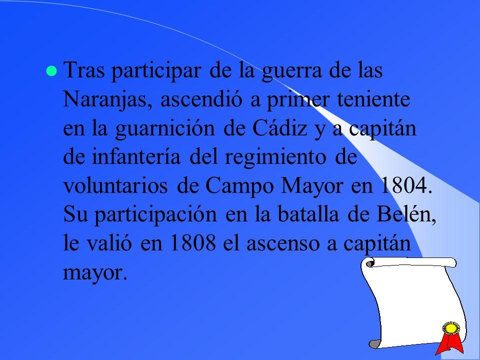 l Tras participar de la guerra de las Naranjas, ascendió a primer teniente en la guarnición de Cádiz y a capitán de infantería del regimiento de volun