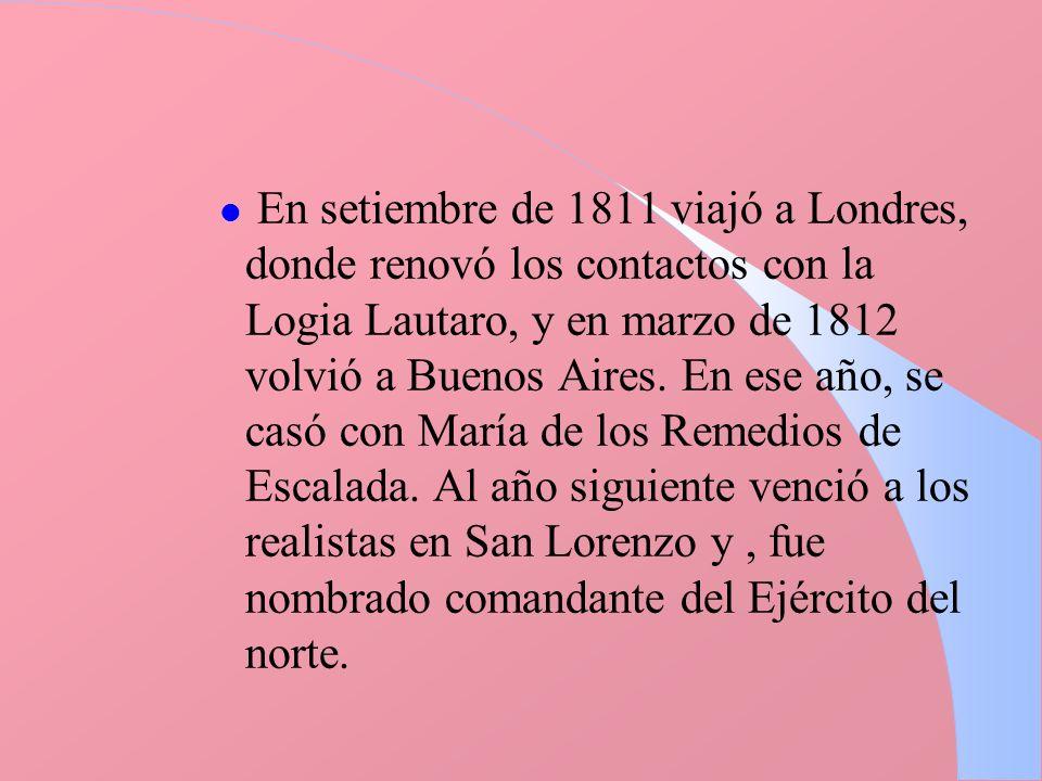 l En setiembre de 1811 viajó a Londres, donde renovó los contactos con la Logia Lautaro, y en marzo de 1812 volvió a Buenos Aires. En ese año, se casó
