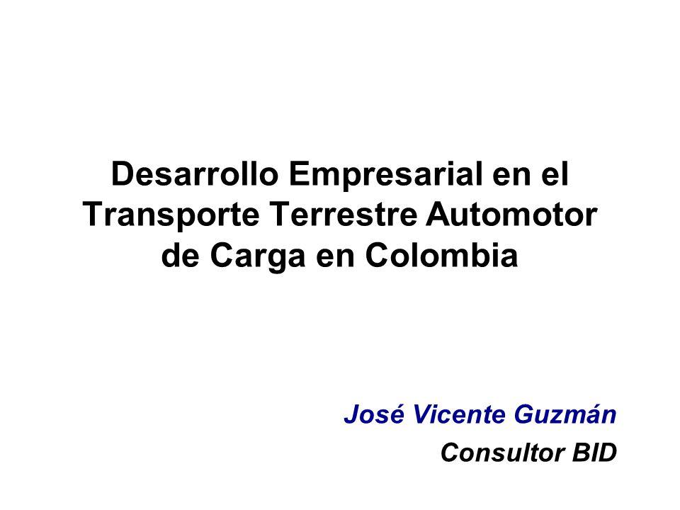 Desarrollo Empresarial en el Transporte Terrestre Automotor de Carga en Colombia José Vicente Guzmán Consultor BID