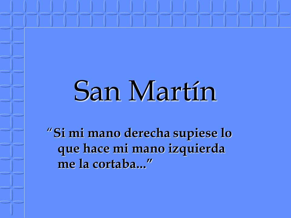 San Martín Si mi mano derecha supiese lo que hace mi mano izquierda me la cortaba...