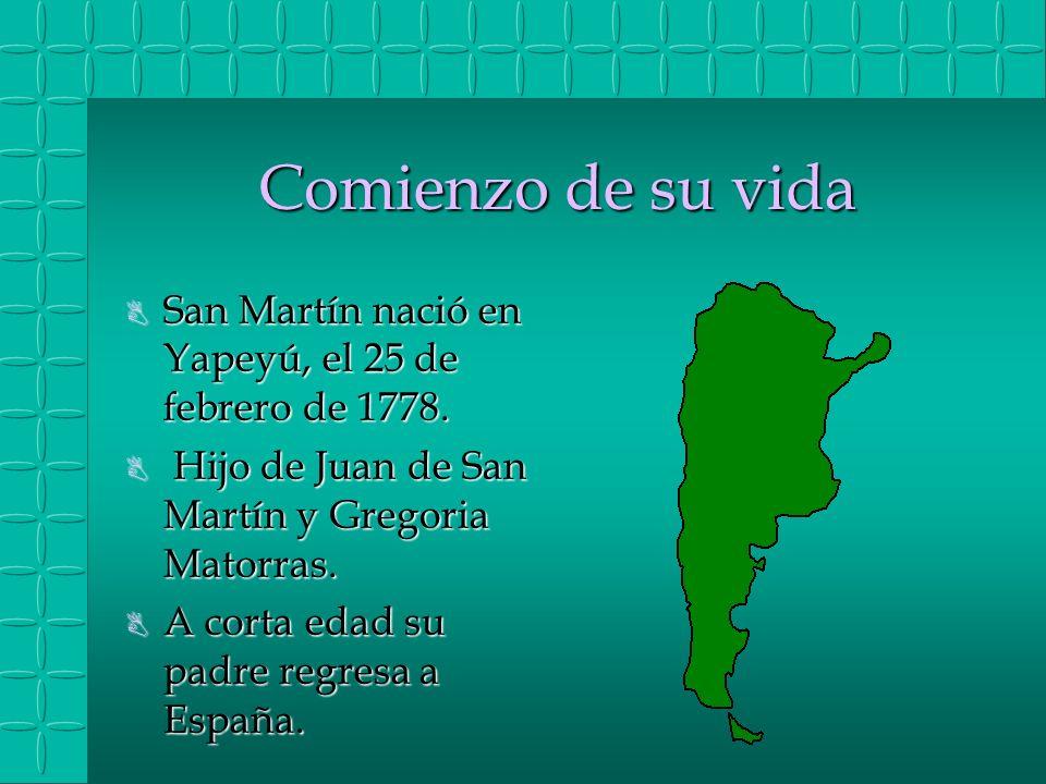 Comienzo de su vida B San Martín nació en Yapeyú, el 25 de febrero de 1778.