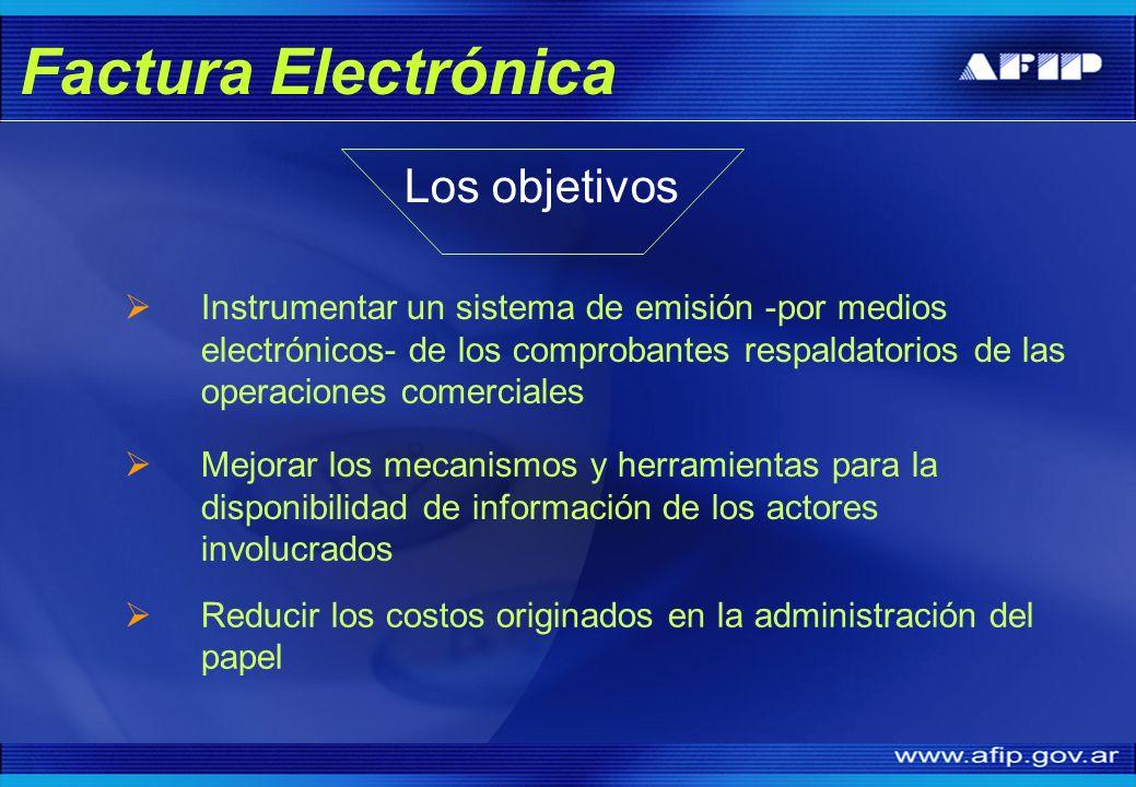Los objetivos Instrumentar un sistema de emisión -por medios electrónicos- de los comprobantes respaldatorios de las operaciones comerciales Mejorar l