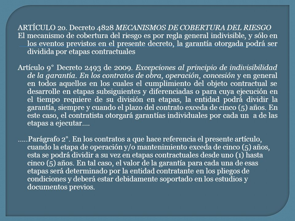 ARTÍCULO 2o. Decreto 4828 MECANISMOS DE COBERTURA DEL RIESGO El mecanismo de cobertura del riesgo es por regla general indivisible, y sólo en los even