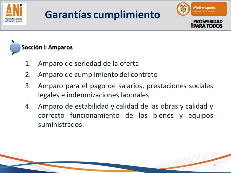 Garantías cumplimiento 16 Sección I: Amparos 1.Amparo de seriedad de la oferta 2.Amparo de cumplimiento del contrato 3.Amparo para el pago de salarios