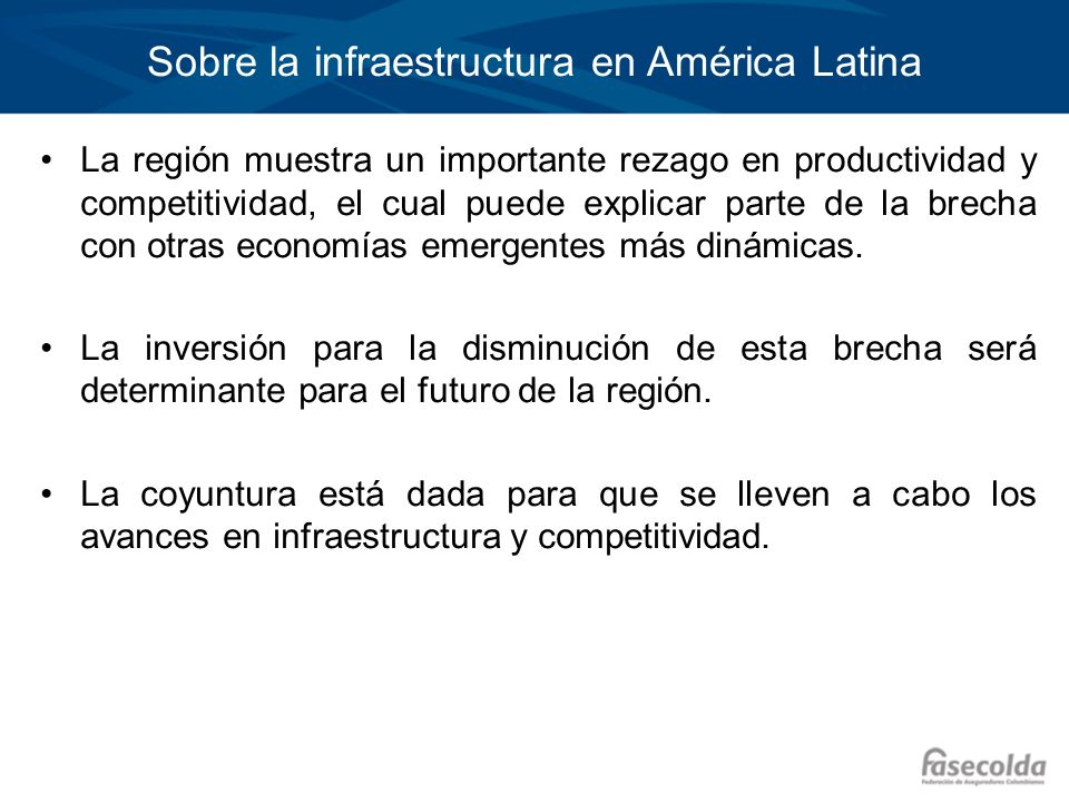 Sobre la infraestructura en América Latina La región muestra un importante rezago en productividad y competitividad, el cual puede explicar parte de l