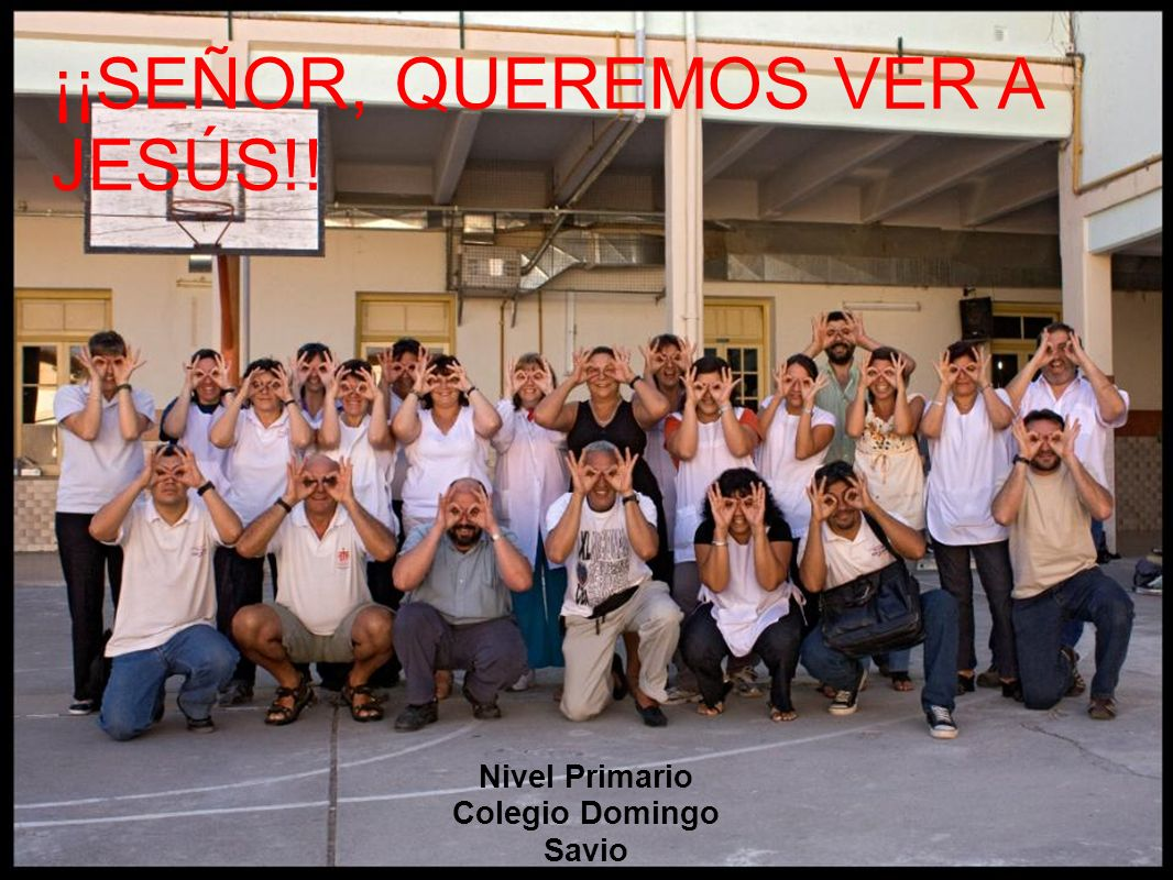 ¡¡SEÑOR, QUEREMOS VER A JESÚS!! Nivel Primario Colegio Domingo Savio