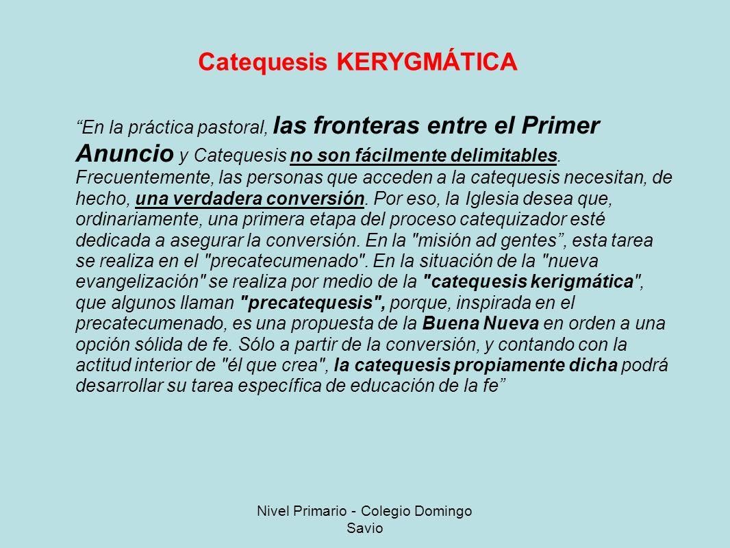 Catequesis KERYGMÁTICA En la práctica pastoral, las fronteras entre el Primer Anuncio y Catequesis no son fácilmente delimitables.