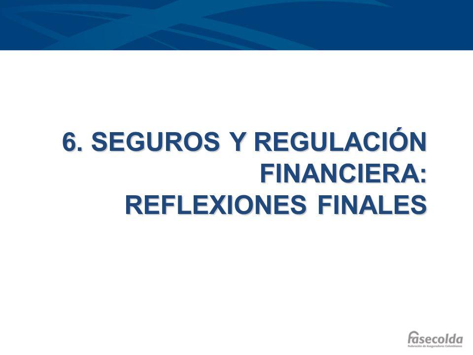 6. SEGUROS Y REGULACIÓN FINANCIERA: REFLEXIONES FINALES