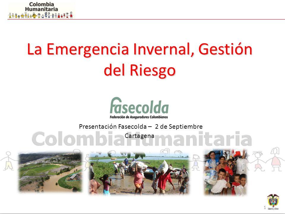 1 La Emergencia Invernal, Gestión del Riesgo La Emergencia Invernal, Gestión del Riesgo Presentación Fasecolda – 2 de Septiembre Cartagena