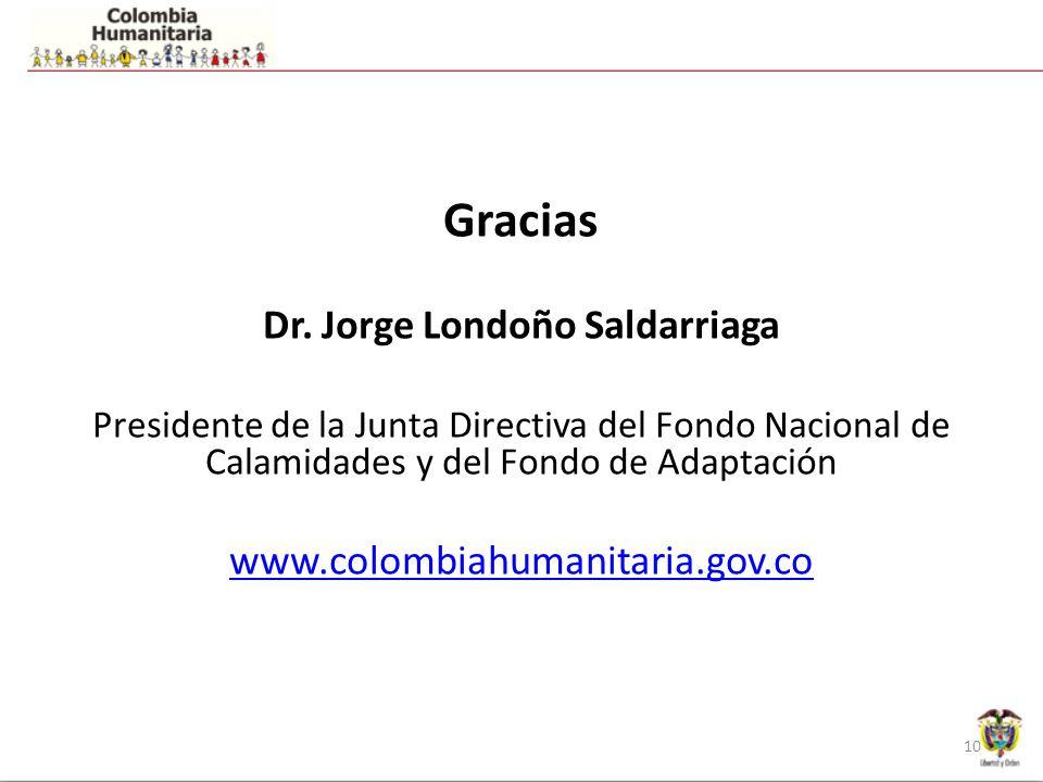 Gracias Dr. Jorge Londoño Saldarriaga Presidente de la Junta Directiva del Fondo Nacional de Calamidades y del Fondo de Adaptación www.colombiahumanit