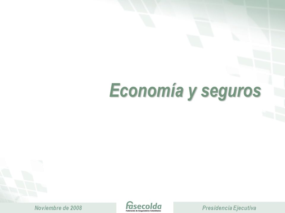 Presidencia Ejecutiva Noviembre de 2008 Presidencia Ejecutiva Industria aseguradora frente a las crisis económicas pasadas A pesar de las crisis de la economía colombiana (1982 y 1999) que afectaron negativamente a la industria aseguradora, el efecto negativo fue mucho mayor por el canal financiero que por el canal real.