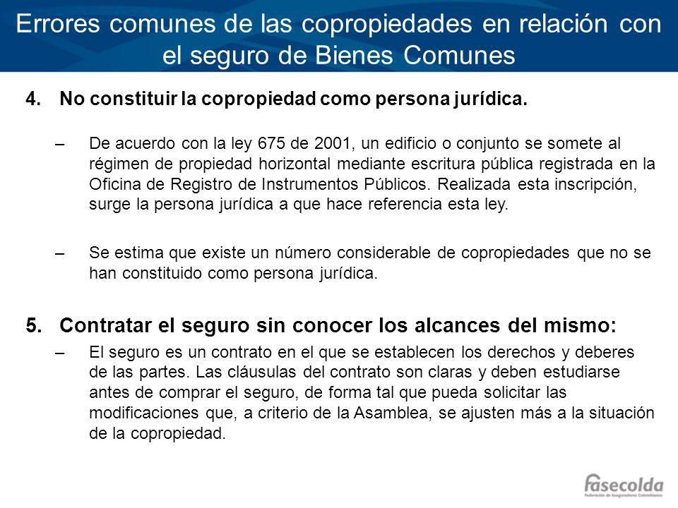 Errores comunes de las copropiedades en relación con el seguro de Bienes Comunes 4.No constituir la copropiedad como persona jurídica. –De acuerdo con