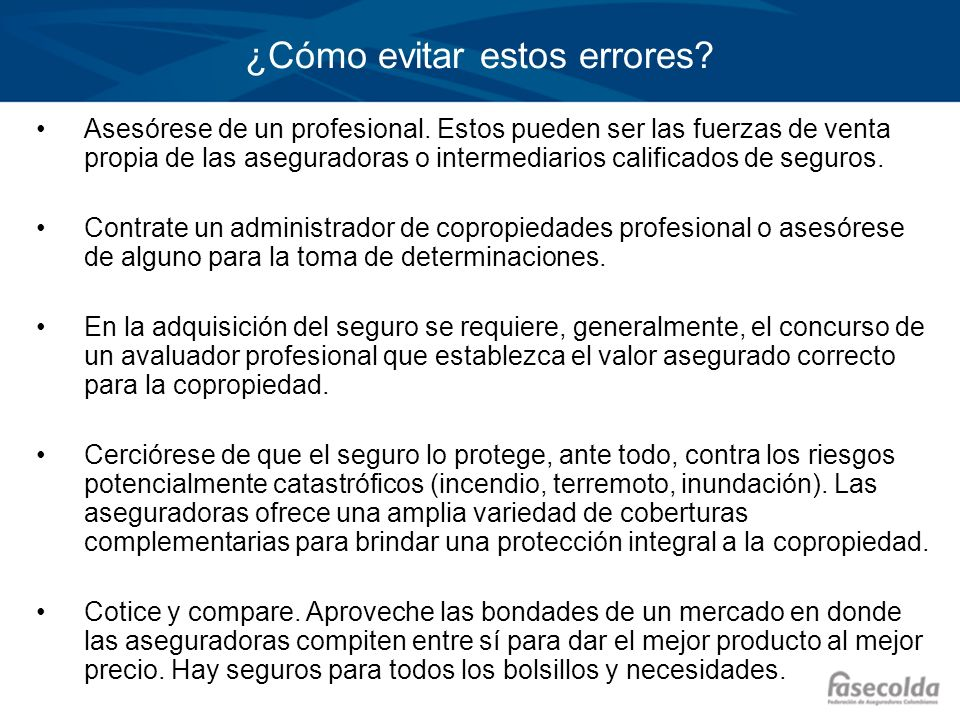 ¿Cómo evitar estos errores? Asesórese de un profesional. Estos pueden ser las fuerzas de venta propia de las aseguradoras o intermediarios calificados