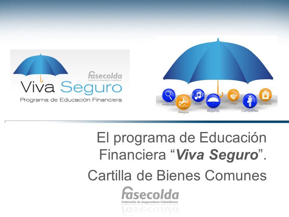 El programa de Educación Financiera Viva Seguro. Cartilla de Bienes Comunes