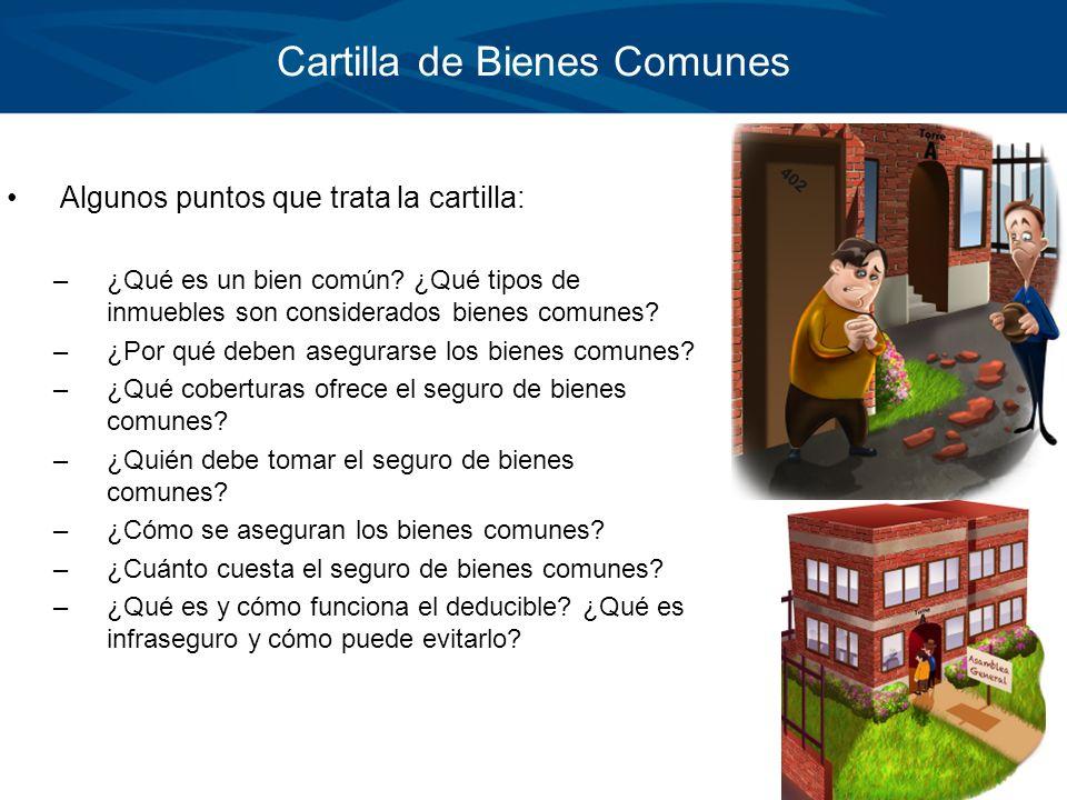 Algunos puntos que trata la cartilla: –¿Qué es un bien común? ¿Qué tipos de inmuebles son considerados bienes comunes? –¿Por qué deben asegurarse los