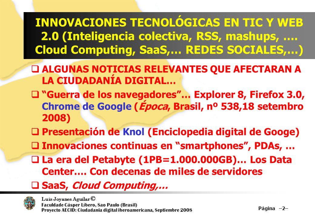 Luis Joyanes Aguilar © Faculdade Cásper Líbero, Sao Paulo (Brasil) Proyecto AECID: Ciudadania digital iberoamericana, Septiembre 2008 INNOVACIONES TECNOLÓGICAS EN TIC Y WEB 2.0 (Inteligencia colectiva, RSS, mashups, ….
