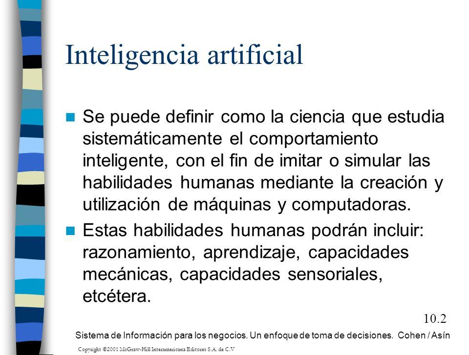 10.2 Inteligencia artificial Se puede definir como la ciencia que estudia sistemáticamente el comportamiento inteligente, con el fin de imitar o simul