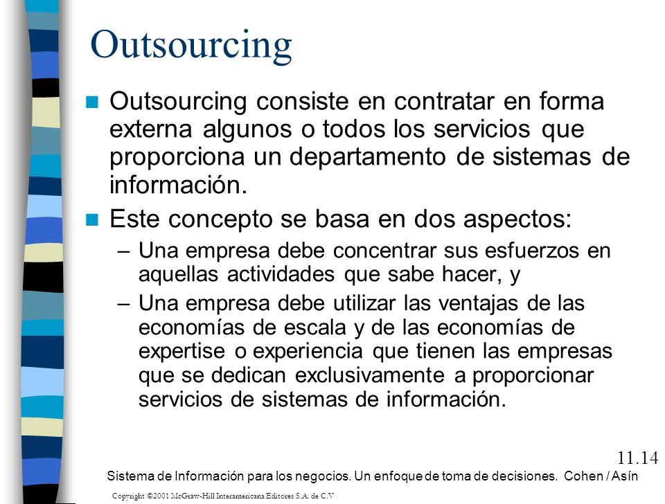 Outsourcing Outsourcing consiste en contratar en forma externa algunos o todos los servicios que proporciona un departamento de sistemas de informació