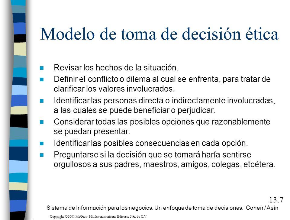 Modelo de toma de decisión ética Revisar los hechos de la situación. Definir el conflicto o dilema al cual se enfrenta, para tratar de clarificar los