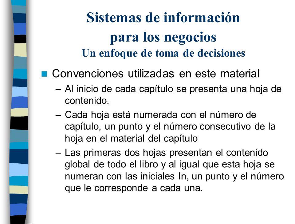 Sistemas de información para los negocios Un enfoque de toma de decisiones Convenciones utilizadas en este material –Al inicio de cada capítulo se pre