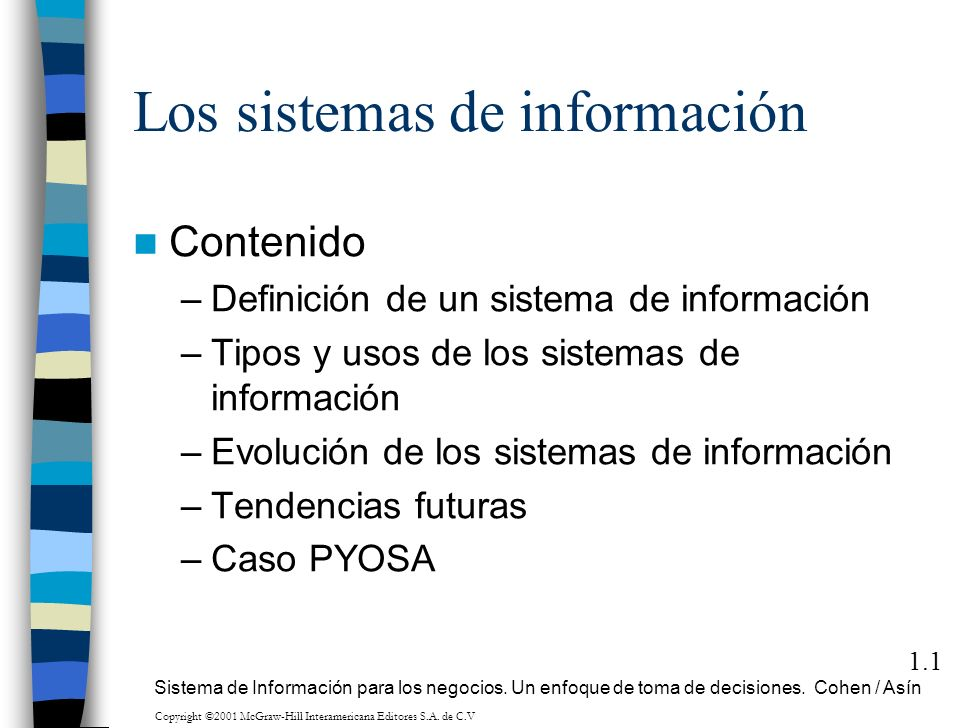 Los sistemas de información Contenido –Definición de un sistema de información –Tipos y usos de los sistemas de información –Evolución de los sistemas