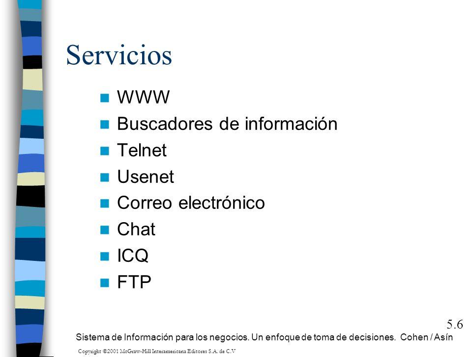 Servicios WWW Buscadores de información Telnet Usenet Correo electrónico Chat ICQ FTP 5.6 Sistema de Información para los negocios. Un enfoque de toma