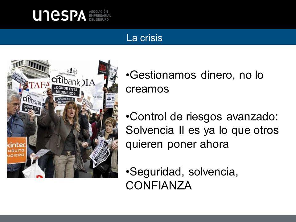 La crisis Gestionamos dinero, no lo creamos Control de riesgos avanzado: Solvencia II es ya lo que otros quieren poner ahora Seguridad, solvencia, CONFIANZA