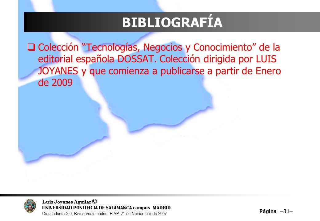 Luis Joyanes Aguilar © UNIVERSIDAD PONTIFICIA DE SALAMANCA campus MADRID Cioudadanía 2.0, Rivas Vaciamadrid, FIAP, 21 de Noviembre de 2007 BIBLIOGRAFÍ