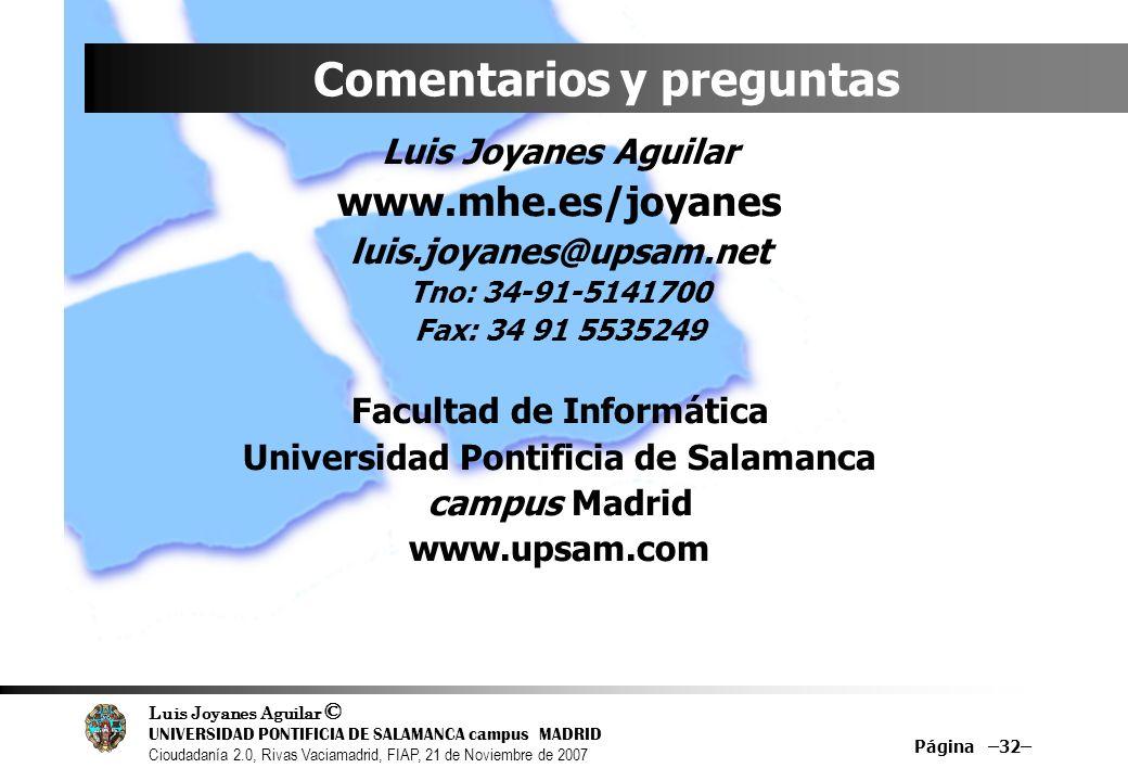Luis Joyanes Aguilar © UNIVERSIDAD PONTIFICIA DE SALAMANCA campus MADRID Cioudadanía 2.0, Rivas Vaciamadrid, FIAP, 21 de Noviembre de 2007 Página –32–